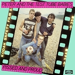 Peter and the Test Tube Babies - Pissed and Proud (150 gram Opaque Pink Vinyl or 200 gram Black Vinyl)