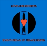 Love and Rockets - Seventh Dream of Teenage Heaven (150 gram Opaque Blue Vinyl or 200 gram Black Vinyl)