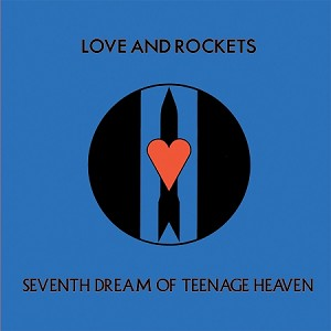 Love and Rockets - Seventh Dream of Teenage Heaven (150 gram Opaque Blue Vinyl)